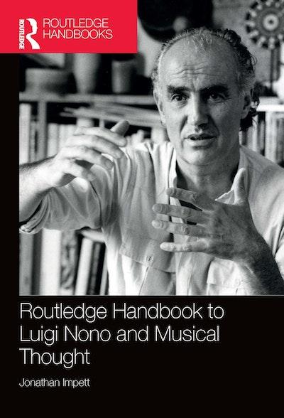 Routledge Handbook to Luigi Nono and Musical Thought